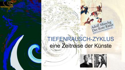 TIEFENRAUSCH-ZYKLUS - eine Zeitreise der Künste
